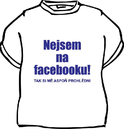 Tričko - Nejsem na facebooku d421897ef6